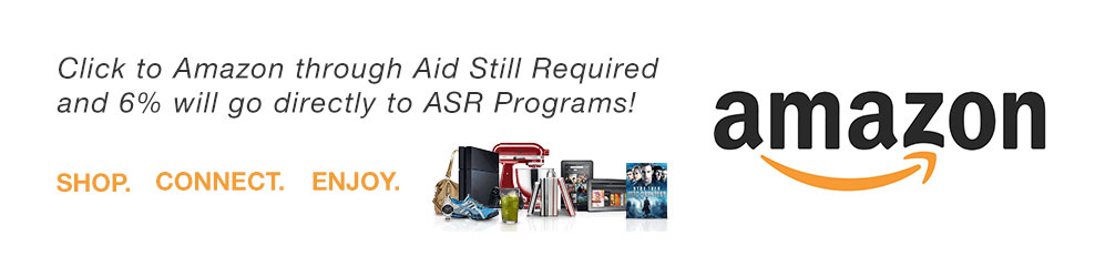 Click to Amazon through Aid Still Required and 6% will go directly to ASR Programs!